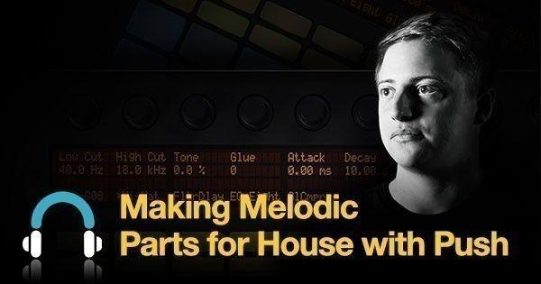 making-melodic-parts-house-push-fb-600-x-315.jpg