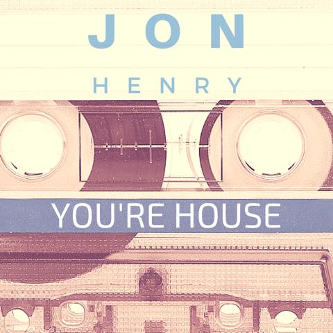 jonhenry-yourehouse.png