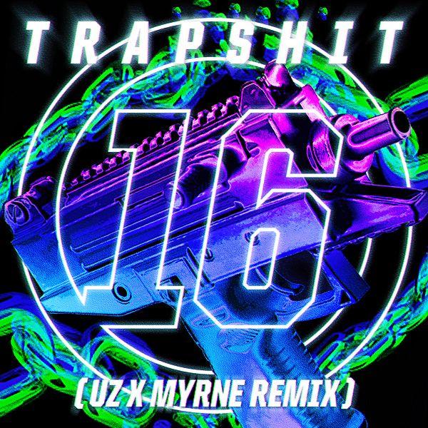 trap_shit_16_uz_myrne_remix.jpg